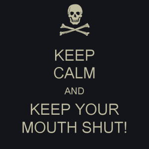 Lay Low keep-calm-and-keep-your-mouth-shut-4