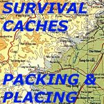 SURVIVAL CACHES- PACKING & PLACING